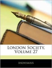 London Society, Volume 27 - Anonymous