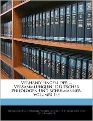Verhandlungen Der. Versammlung[En] Deutscher Philologen Und Schulmanner, Volumes 1-5 - Heinrich Ernst Bindseil, Verein Deut Philologen Und Schulmänner
