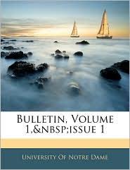 Bulletin, Volume 1, Issue 1 - University Of Notre Dame