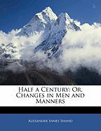 Half a Century: Or, Changes in Men and Manners