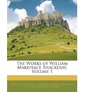 The Works of William Makepeace Thackeray, Volume 1 - William Makepeace Thackeray
