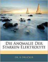 Die Anomalie Der Starken Elektrolyte - K Drucker