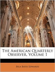 The American Quarterly Observer, Volume 1 - Bela Bates Edwards