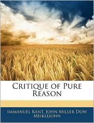 Critique Of Pure Reason - Immanuel Kant, John Miller Dow Meiklejohn