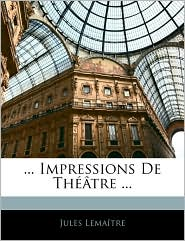 . Impressions De Theatre. - Jules Lemaitre