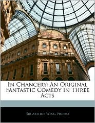 In Chancery - Arthur Wing Pinero