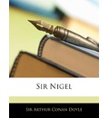 Sir Nigel - Sir Arthur Conan Doyle