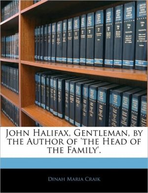 John Halifax, Gentleman, By The Author Of 'The Head Of The Family'. - Dinah Maria Craik
