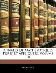 Annales De MathaMatiques Pures Et AppliquaEs, Volume 16 - Anonymous