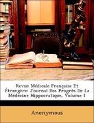 Anonymous: Revue Médicale Française Et Étrangère: Journal Des Progrès De La Médecine Hippocratique, Volume 1