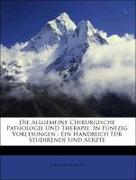 Billroth, Theodor: Die Allgemeine Chirurgische Pathologie Und Therapie: In Funfzig Vorlesungen : Ein Handbuch Für Studirende Und Aerzte