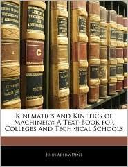 Kinematics And Kinetics Of Machinery - John Adlum Dent