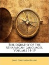 Bibliography of the Athapascan Languages, Volumes 14-19 - James Constantine Pilling