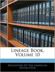 Lineage Book, Volume 10 - Daughters Of The American Revolution