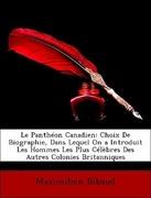 Bibaud, Maximilien: Le Panthéon Canadien: Choix De Biographie, Dans Lequel On a Introduit Les Hommes Les Plus Célèbres Des Autres Colonies Britanniques