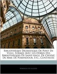 Bibliotha Que Dramatique De Pont De Vesle, FormaE Avec Les DaBris Des Bibliotha Ques De Saint-Ange, De Crozat, De Mme De Pompadour, Etc, ContinuaE - Martineau De Soleinne