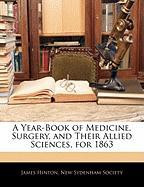 A Year-Book of Medicine, Surgery, and Their Allied Sciences, for 1863