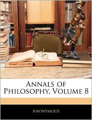 Annals Of Philosophy, Volume 8 - Anonymous