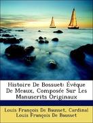 De Bausset, Louis François;De Bausset, Cardinal Louis François: Histoire De Bossuet: Évêque De Meaux, Composée Sur Les Manuscrits Originaux