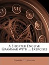 A Shorter English Grammar with ... Exercises - Charles Peter Mason