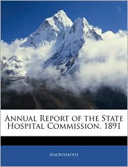 Annual Report Of The State Hospital Commission. 1891 - Anonymous