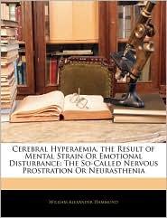 Cerebral Hyperaemia, The Result Of Mental Strain Or Emotional Disturbance - William Alexander Hammond