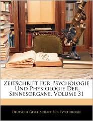 Zeitschrift Fur Psychologie Und Physiologie Der Sinnesorgane, Volume 31 - Deutsche Gesellschaft Fur Psychologie
