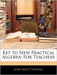 Key To New Practical Algebra - James Bates Thomson