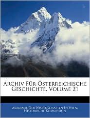 Archiv Fur Osterreichische Geschichte, Volume 21 - Akademie Der Wissenschaften In Wien. His