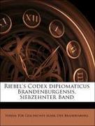 Der Brandenburg, Verein Für Geschichte Mark: Riebel´s Codex diplomaticus Brandenburgensis, Siebzehnter Band