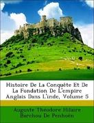 De Penhoën, Auguste Théodore Hilaire Barchou: Histoire De La Conquête Et De La Fondation De L´empire Anglais Dans L´inde, Volume 5