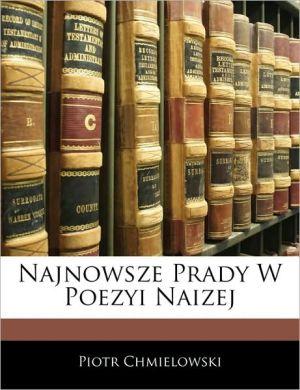 Najnowsze Prady W Poezyi Naizej - Piotr Chmielowski