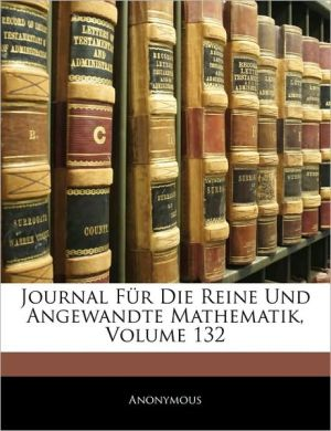Journal F r Die Reine Und Angewandte Mathematik, Volume 132 - Anonymous