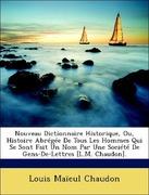 Chaudon, Louis Maïeul: Nouveau Dictionnaire Historique, Ou, Histoire Abrégée De Tous Les Hommes Qui Se Sont Fait Un Nom Par Une Société De Gens-De-Lettres [L.M. Chaudon].