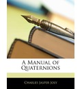 A Manual of Quaternions - Charles Jasper Joly