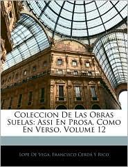 Coleccion De Las Obras Suelas - Lope de Vega, Francisco Cerd y. Rico