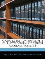 Opera, Ex Editionibus Oliveti Et Ernesti - Marcus Tullius Cicero, Johann August Ernesti