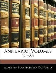 Annuario, Volumes 21-23 - Academia Polytechnica Do Porto