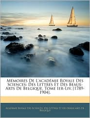 Memoires De L'Academie Royale Des Sciences - Des Lettr Academie Royale Des Sciences