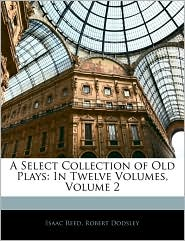 A Select Collection of Old Plays: In Twelve Volumes, Volume 2 - Isaac Reed, Robert Dodsley