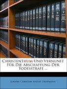 Grohmann, Johann Christian August: Christenthum Und Vernunft Für Die Abschaffung Der Todesstrafe ...
