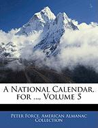 A National Calendar, for ..., Volume 5