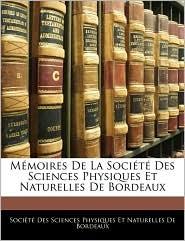 Memoires De La Societe Des Sciences Physiques Et Naturelles De Bordeaux - Societe Des Sciences Physiques Et Natu