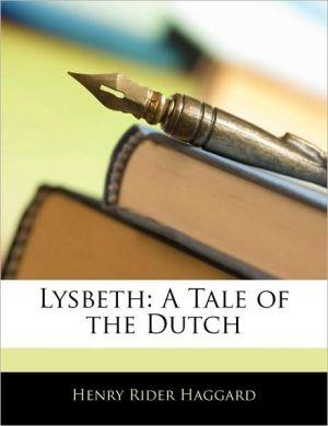 Lysbeth: A Tale of the Dutch - H. Rider Haggard
