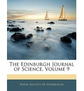 The Edinburgh Journal of Science, Volume 9 - Society Of Edinburgh Royal Society of Edinburgh