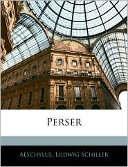 Perser - Aeschylus, Ludwig Schiller