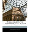 The Ancient Coptic Churches of Egypt, Volume 1 - Alfred Joshua Butler