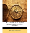 In Latinum (Caesar) for Academies and High Schools - John Davis Seaton Riggs