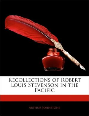 Recollections Of Robert Louis Stevenson In The Pacific - Arthur Johnstone