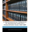 A Bibliographical Catalogue of MacMillan and Co.'s Publications from 1843-1889 - James Foster